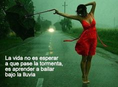"""""""La vida no es esperar a que pase la tormenta, e aprender a bailar bajo la lluvia #Frases para la #vida"""