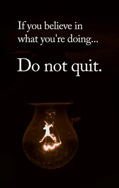 Reminder:  If You Believe in What You're Doing, Do Not Quit [Blog Post]
