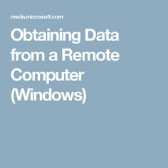 Obtaining Data from a Remote Computer (Windows)