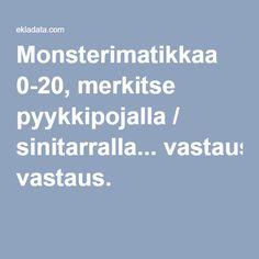 Monsterimatikkaa 0-20, merkitse pyykkipojalla / sinitarralla... vastaus.