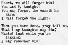 """Emily Dickinson: """"Heart, we will forget him!""""  Read it for the first time at age 15, never forgot it.  <3, <3, <3"""