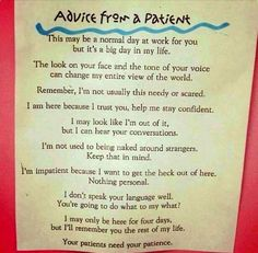 Advice from a patient. Excellent insights here for all clinicians and anyone who has the chance to make someone's hospital stay as good as it can be. Just think how much more scary hospitals can be for people living with dementia.
