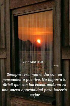 Siempre terminan el día con un pensamiento positivo. No importa lo difícil que son las cosas, mañana es una nueva oportunidad para hacerlo mejor.