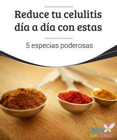 Reduce tu celulitis día a día con estas 5 especias poderosas  Las especias confieren una marca de sabor única y excepcional a nuestros platos.