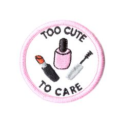 Machine Embroidered Too Cute To Care Patch