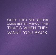 Motivational Quotes     QUOTATION – Image :     Quotes about Motivation – Description  Once they see you're doing better without them, that's when they want you back.  Sharing is Caring – Hey can you Share this Quote !