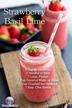 Anti-Inflammatory 1 cup organic strawberries 1/2 cup packed organic basil leaves 1 organic lime, peeled 1 cup organic coconut water (or water) 1 tbsp. chia seeds 1/2 cup to 1 cup ice if frozen smoothie is desired (optional)