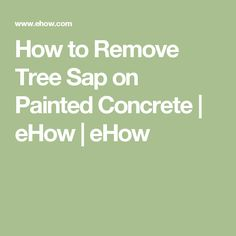 How to Remove Tree Sap on Painted Concrete | eHow | eHow