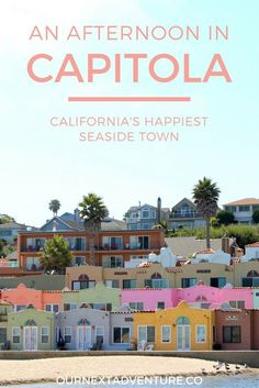 Charming Capitola: an afternoon in california's happiest seaside town   http://ournextadventure.co