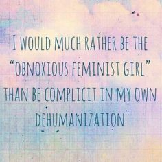 Although I'd appreciate if you called me obnoxious feminist WOMAN instead
