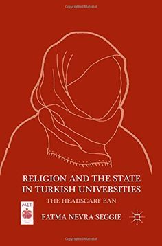 Religion and the State in Turkish Universities: The Headscarf Ban (Middle East Today)