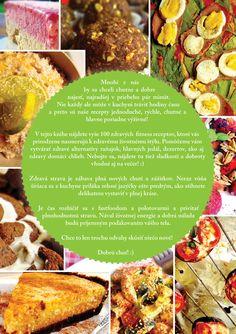 Prvá kniha s výberom Vašich najobľúbenejších receptov v novom dizajne! Viac ako stovka receptov je prehľadne rozdelených do 11 kategórií. Na vybraných ukážkach môžete vidieť, že sme pre Vás doplnili energetické hodnoty receptov a tiež informácie o bezlepkových, bezlaktózových ale aj vegan, raw a paleo receptoch. Veríme, že sa Vám kniha bude páčiť a pomôže Vám na ceste za lepším zdravím a životom! :)