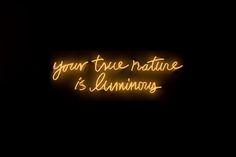 Your true nature is luminous. Neon #Truthbomb http://www.daniellelaporte.com/neon-truthbomb/