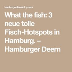 What the fish: 3 neue tolle Fisch-Hotspots in Hamburg. – Hamburger Deern