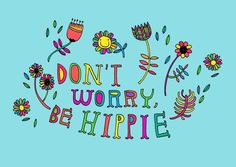Don't Worry....Be A Hippie!