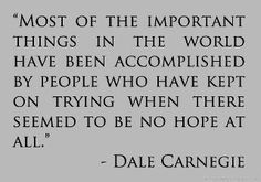 We must keep on pushing. Dale Carnegie quote