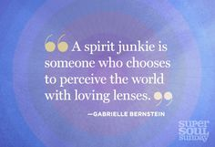 Gabrielle Bernstein, I never knew who you ate or were. But you inspire me.