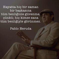 Hayatta hiç bir zaman bir başkasına tüm benliğinle güvenme! Çünkü hiç kimse sana tüm benliğiyle görünmez. - Pablo Neruda