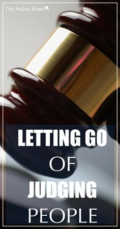 Letting Go of Judging People | www.thepaleomama.com .001