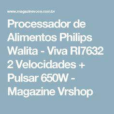 Processador de Alimentos Philips Walita - Viva RI7632 2 Velocidades + Pulsar 650W - Magazine Vrshop