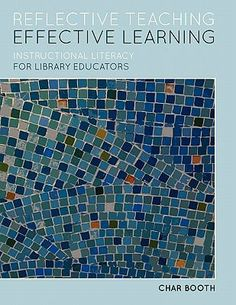 Reflective teaching, effective learning : instructional literacy for library educators / Char Booth.