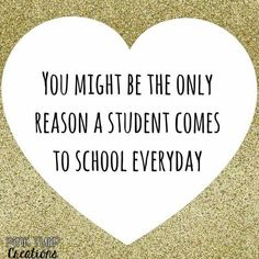 You might be the only reason a student comes to school everyday teaching quotes educational education teacher learning developing motivational inspirational children students school be the reason love your job Appreciation Quotes, Teacher Appreciation, Teacher Morale, Student Teacher, Staff Morale, Teacher Memes, Being A Teacher Quotes, Back To School Quotes For Teachers, Funny Teacher Quotes
