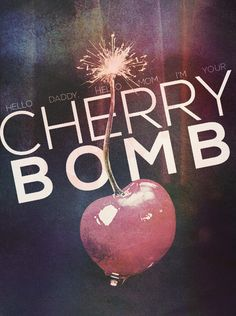 Ch ch ch ch ch cherry bomb by the runaways