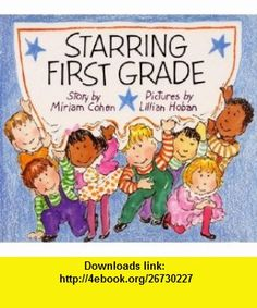 Starring First Grade (9780688040307) Miriam Cohen, Lillian Hoban , ISBN-10: 0688040306  , ISBN-13: 978-0688040307 ,  , tutorials , pdf , ebook , torrent , downloads , rapidshare , filesonic , hotfile , megaupload , fileserve