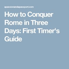 How to Conquer Rome in Three Days: First Timer's Guide