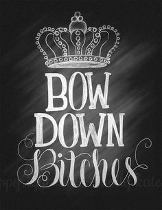 Chalkboard Hand Lettering Bow Down Bitches by SurpriseLilyDesigns Beyonce. Queen Quotes, Me Quotes, Funny Quotes, Quotes To Live By, Woman Quotes, Chalk Quotes, Jealousy Quotes, Lady Quotes, Attitude Quotes