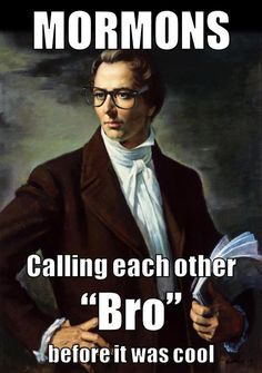 "MORMONS Calling each other ""Bro"" before it was cool"