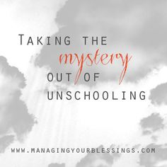 Unschooling Isn't Mysterious :: Amy takes the mystery out of unschooling, debunking some common myths of this method of home education. :: ManagingYourBlessings.com