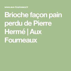 Brioche façon pain perdu de Pierre Hermé   Aux Fourneaux