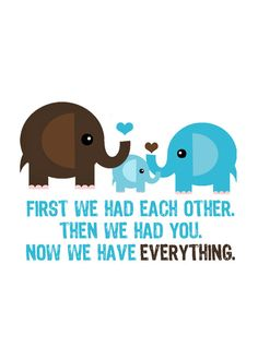 "First we had each other. Then we had you. Now we have everything."" So sweet!  Elephant Family Print"