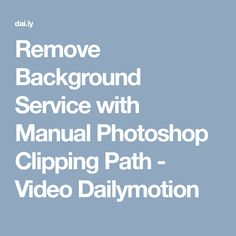 Remove Background Service with Manual Photoshop Clipping Path - Video Dailymotion