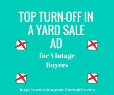 """MY Top Turn-off is """"No junk"""" but click link to read all the yard sale ad turn-offs http://www.vintagesouthernpicks.com/what-not-to-say-in-yard-sale-ads/"""