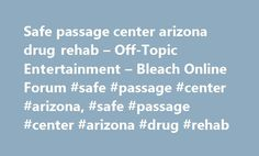 Safe passage center arizona drug rehab – Off-Topic Entertainment – Bleach Online Forum #safe #passage #center #arizona, #safe #passage #center #arizona #drug #rehab http://tampa.remmont.com/safe-passage-center-arizona-drug-rehab-off-topic-entertainment-bleach-online-forum-safe-passage-center-arizona-safe-passage-center-arizona-drug-rehab/  # holistic drug rehab arizona Any time Call us 1-877-810-5930 Several individuals in the past, specially drug addicts, dreaded coming into drug…