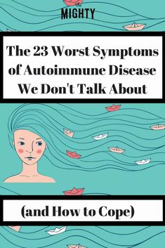 The 23 Worst Symptoms of Autoimmune Disease We Don't Talk About (and How to Cope)