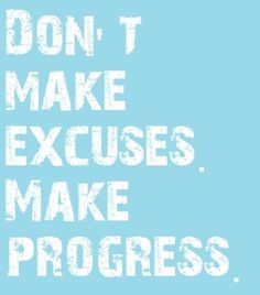 Progress not excuses #inspiration
