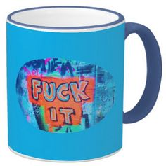 http://www.zazzle.com/blue_11_oz_ringer_mug-168158961754912765 #fuckit