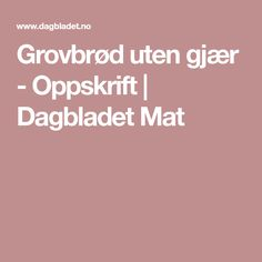 Grovbrød uten gjær - Oppskrift | Dagbladet Mat