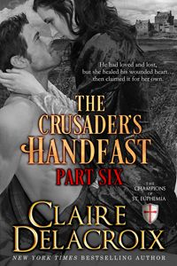 The Crusader's Handfast: Part Six by Claire Delacroix