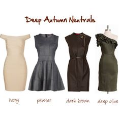 """Deep Autumn Neutrals  Deep Autumn Neutrals…    Ivory  Pewter   Dark brown  Deep olive    """"Your strong features allow you to wear two dark colors together, or a light and dark combination; you should avoid pale colors on their own. ...Use ivory and pewter as the basis for your wardrobe, mixing with all the brighter shades from your palette."""" –Color Me Slimmer  ***Revisit this page!!*** More good info for me."""
