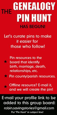 How well do you know your local genealogy resources?  I help people on Facebook, Twitter, G+, and Pinterest, find resources to document their ancestors. I am inviting you to a PIN HUNT.  Send an email so you can pin helpful resources to this community board.  Include a link to your Pinterest Profile so I can add you. If you know of local resources that are not online (library, archives, etc.), please send an e-mail including the repository.  I will create a pin!  Thank you!