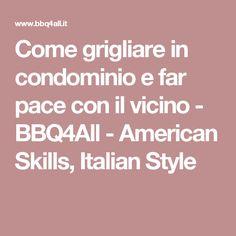 Come grigliare in condominio e far pace con il vicino - BBQ4All - American Skills, Italian Style