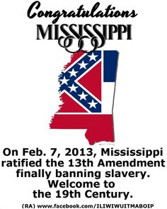 In the 21st century, Mississippi is still back ass ward. It's the sad truth.
