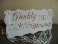 Daddy Here Comes Mummy Sign Shabby Chic Wedding Sign Wooden