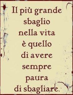 The biggest mistake in life is to always have fear of failure. Italian Phrases, Italian Quotes, Motivational Quotes, Inspirational Quotes, Italian Language, Sentences, Favorite Quotes, Quotations, Love Quotes
