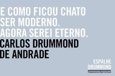 Cansei de ser moderno. Drummond