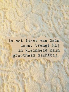 In het licht van Gods Zoon, brengt Hij in kleinheid Zijn grootheid dichtbij.